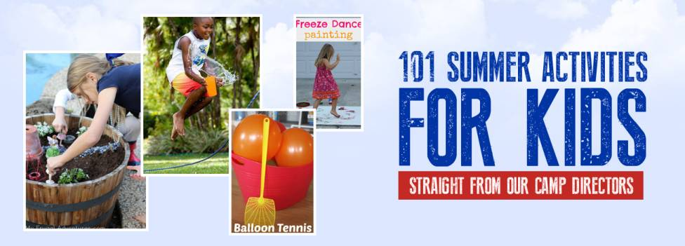101 Summer Activities For Kids Straight From Our Camp Directors