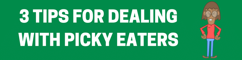 3 Tips for dealing with picky eaters