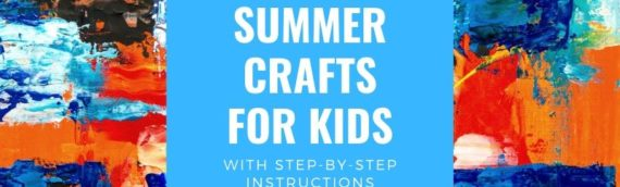 30 Summer Crafts For Kids [With Instructions]